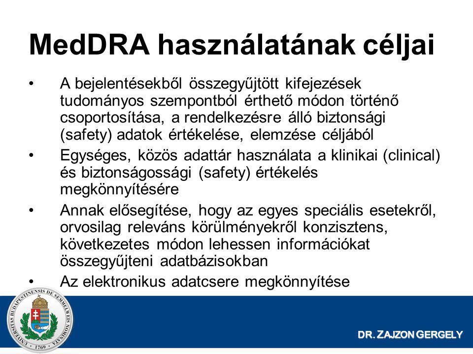 MedDRA használatának céljai •A bejelentésekből összegyűjtött kifejezések tudományos szempontból érthető módon történő csoportosítása, a rendelkezésre
