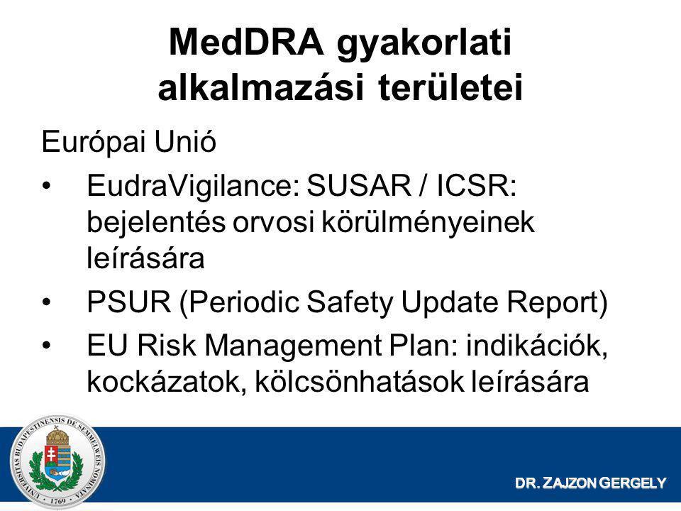 DR. Z AJZON G ERGELY MedDRA gyakorlati alkalmazási területei Európai Unió •EudraVigilance: SUSAR / ICSR: bejelentés orvosi körülményeinek leírására •P