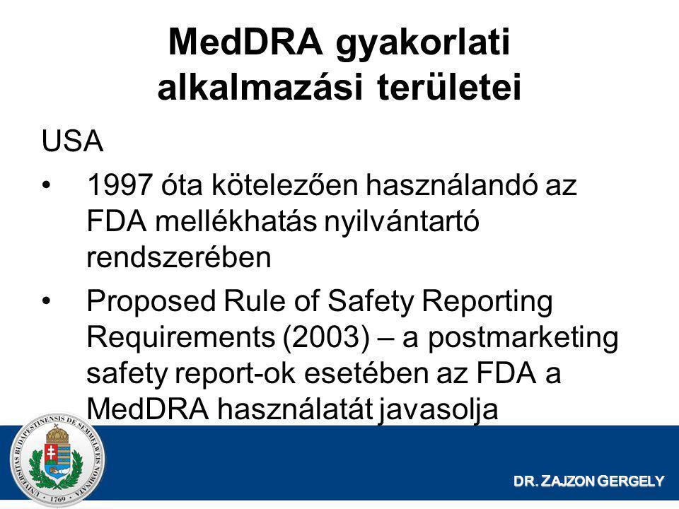 DR. Z AJZON G ERGELY MedDRA gyakorlati alkalmazási területei USA •1997 óta kötelezően használandó az FDA mellékhatás nyilvántartó rendszerében •Propos