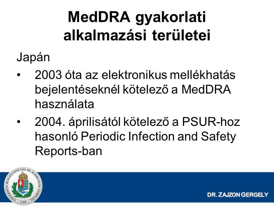 DR. Z AJZON G ERGELY MedDRA gyakorlati alkalmazási területei Japán •2003 óta az elektronikus mellékhatás bejelentéseknél kötelező a MedDRA használata