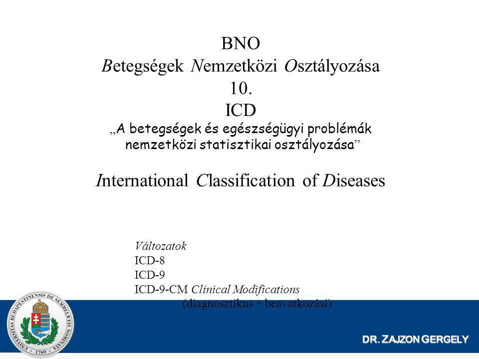 """DR. Z AJZON G ERGELY BNO Betegségek Nemzetközi Osztályozása 10. ICD """" A betegségek és egészségügyi problémák nemzetközi statisztikai osztályozása """" In"""