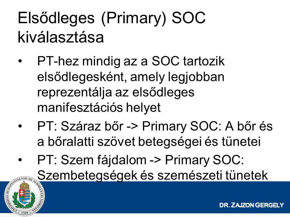 DR. Z AJZON G ERGELY Elsődleges (Primary) SOC kiválasztása •PT-hez mindig az a SOC tartozik elsődlegesként, amely legjobban reprezentálja az elsődlege