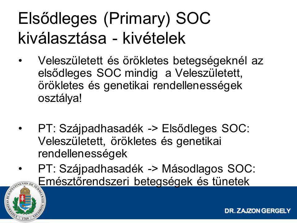 DR. Z AJZON G ERGELY Elsődleges (Primary) SOC kiválasztása - kivételek •Veleszületett és örökletes betegségeknél az elsődleges SOC mindig a Veleszület