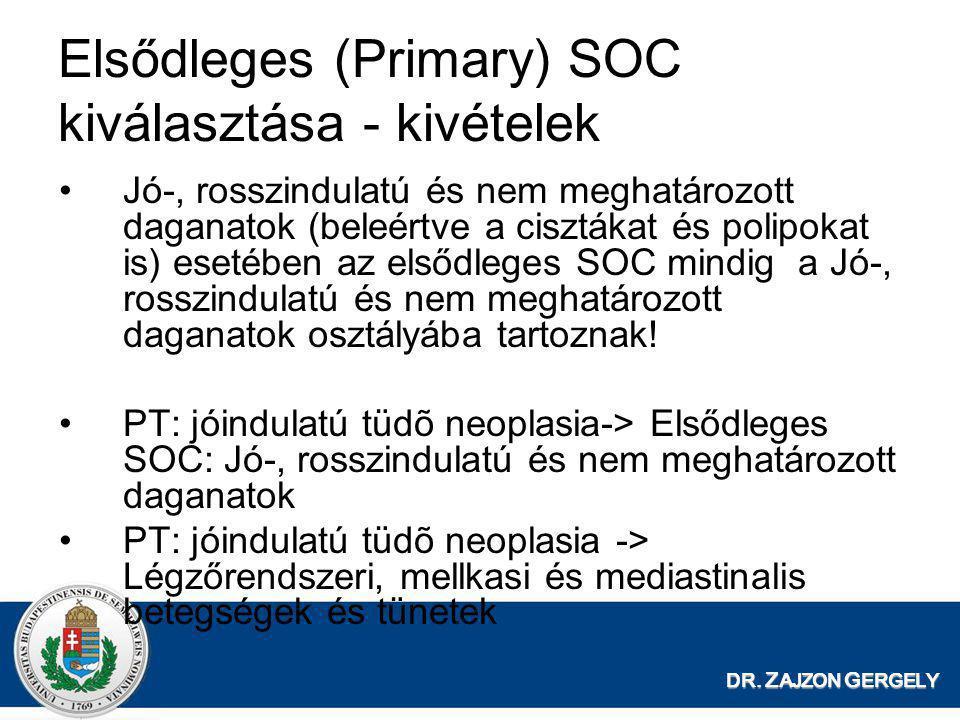 DR. Z AJZON G ERGELY Elsődleges (Primary) SOC kiválasztása - kivételek •Jó-, rosszindulatú és nem meghatározott daganatok (beleértve a cisztákat és po