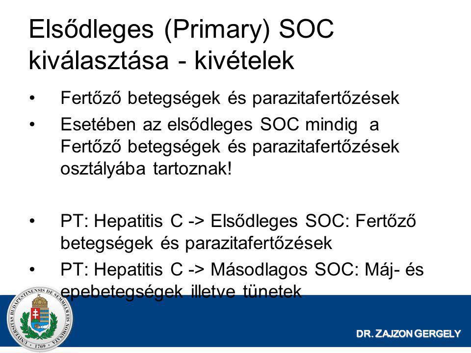DR. Z AJZON G ERGELY Elsődleges (Primary) SOC kiválasztása - kivételek •Fertőző betegségek és parazitafertőzések •Esetében az elsődleges SOC mindig a