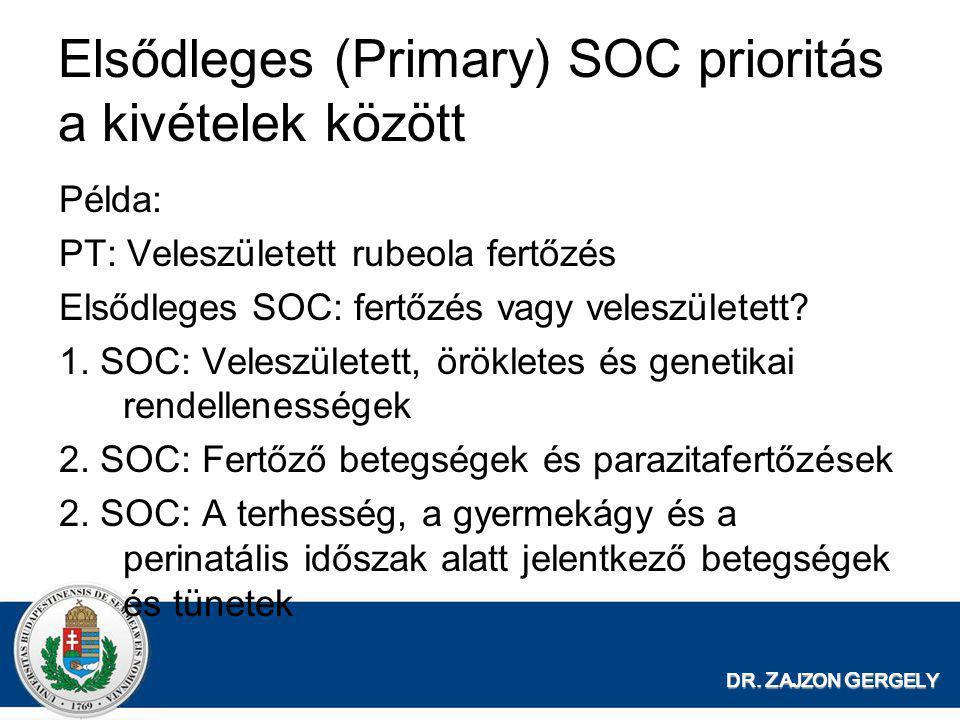 DR. Z AJZON G ERGELY Elsődleges (Primary) SOC prioritás a kivételek között Példa: PT: Veleszületett rubeola fertőzés Elsődleges SOC: fertőzés vagy vel