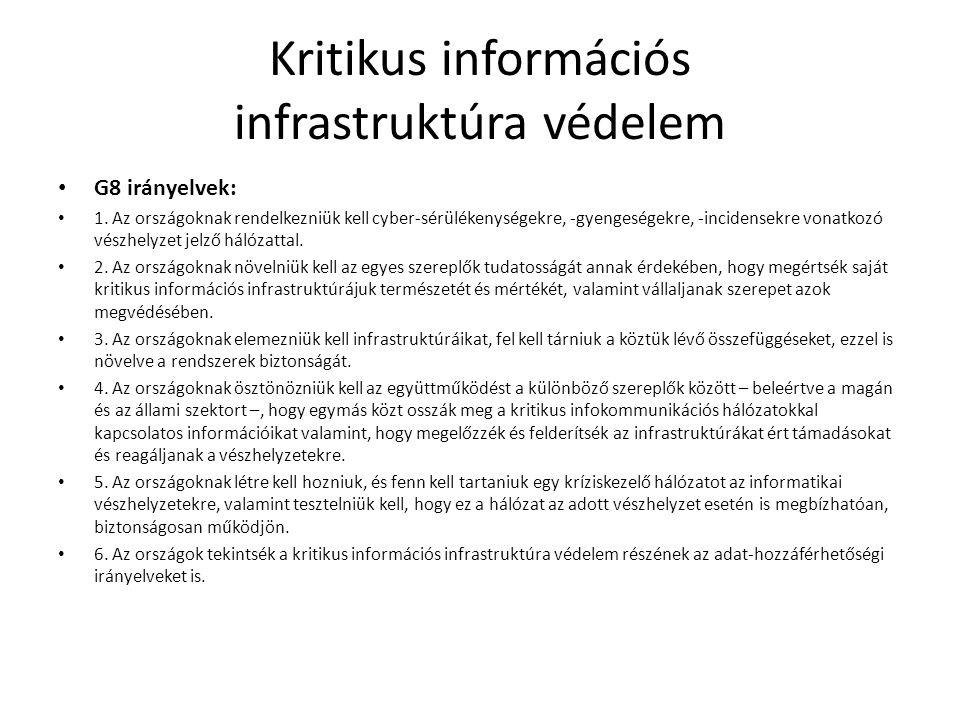 Kritikus információs infrastruktúra védelem • G8 irányelvek: • 1. Az országoknak rendelkezniük kell cyber-sérülékenységekre, -gyengeségekre, -incidens