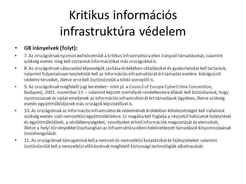 Kritikus információs infrastruktúra védelem • G8 irányelvek (folyt): • 7. Az országoknak nyomon kell követniük a kritikus infrastruktúra ellen irányul