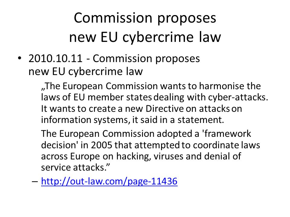 "Commission proposes new EU cybercrime law • 2010.10.11 - Commission proposes new EU cybercrime law ""The European Commission wants to harmonise the law"