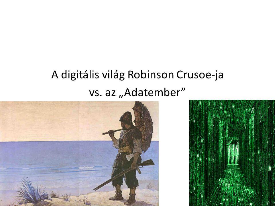 """A digitális világ Robinson Crusoe-ja vs. az """"Adatember"""""""