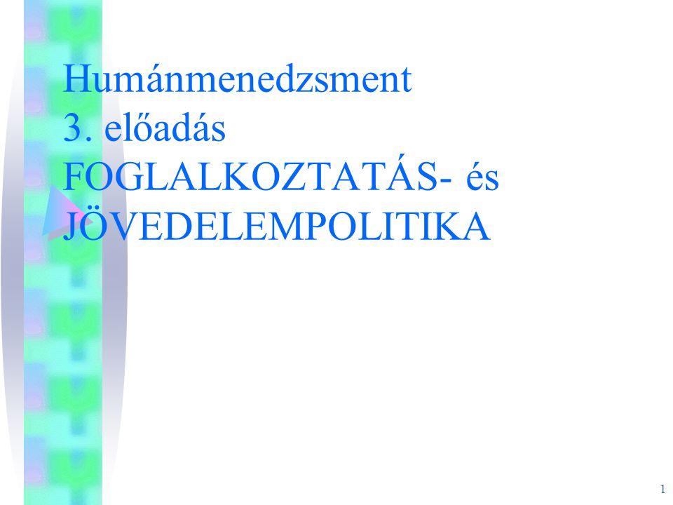 1 Humánmenedzsment 3. előadás FOGLALKOZTATÁS- és JÖVEDELEMPOLITIKA