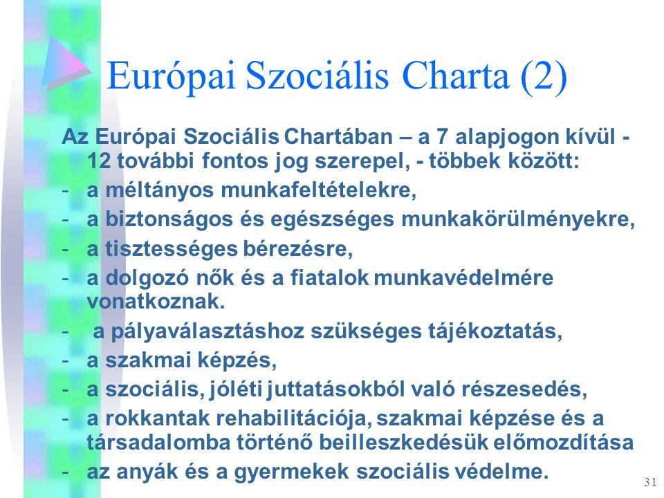 31 Európai Szociális Charta (2) Az Európai Szociális Chartában – a 7 alapjogon kívül - 12 további fontos jog szerepel, - többek között: -a méltányos m