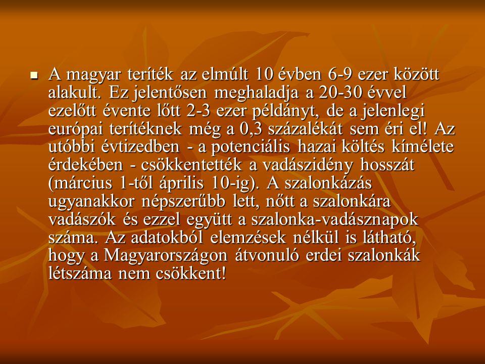  A magyar teríték az elmúlt 10 évben 6-9 ezer között alakult. Ez jelentősen meghaladja a 20-30 évvel ezelőtt évente lőtt 2-3 ezer példányt, de a jele