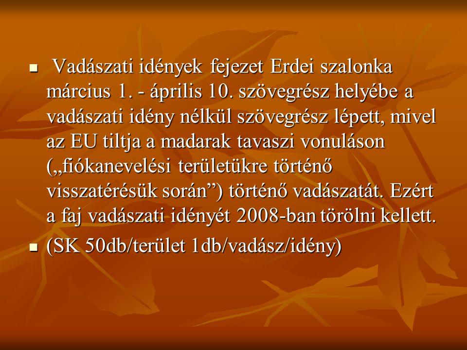  Vadászati idények fejezet Erdei szalonka március 1. - április 10. szövegrész helyébe a vadászati idény nélkül szövegrész lépett, mivel az EU tiltja