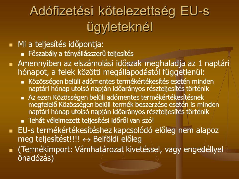 Adófizetési kötelezettség EU-s ügyleteknél   Mi a teljesítés időpontja:   Főszabály a tényállásszerű teljesítés   Amennyiben az elszámolási idős