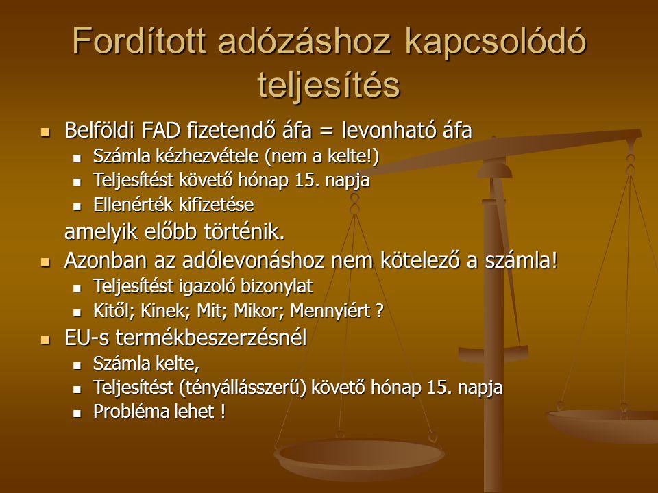 Fordított adózáshoz kapcsolódó teljesítés  Belföldi FAD fizetendő áfa = levonható áfa  Számla kézhezvétele (nem a kelte!)  Teljesítést követő hónap