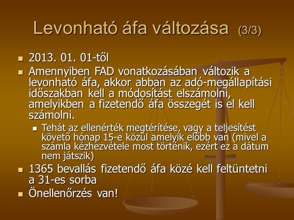 Levonható áfa változása (3/3)  2013. 01. 01-től  Amennyiben FAD vonatkozásában változik a levonható áfa, akkor abban az adó-megállapítási időszakban
