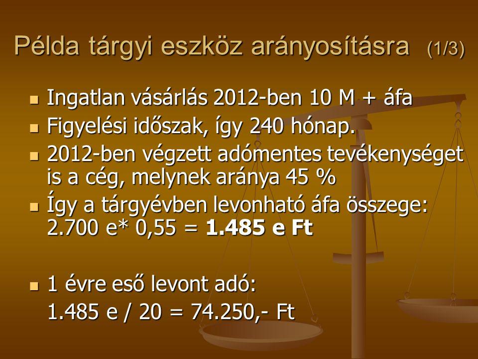 Példa tárgyi eszköz arányosításra (1/3)  Ingatlan vásárlás 2012-ben 10 M + áfa  Figyelési időszak, így 240 hónap.  2012-ben végzett adómentes tevék
