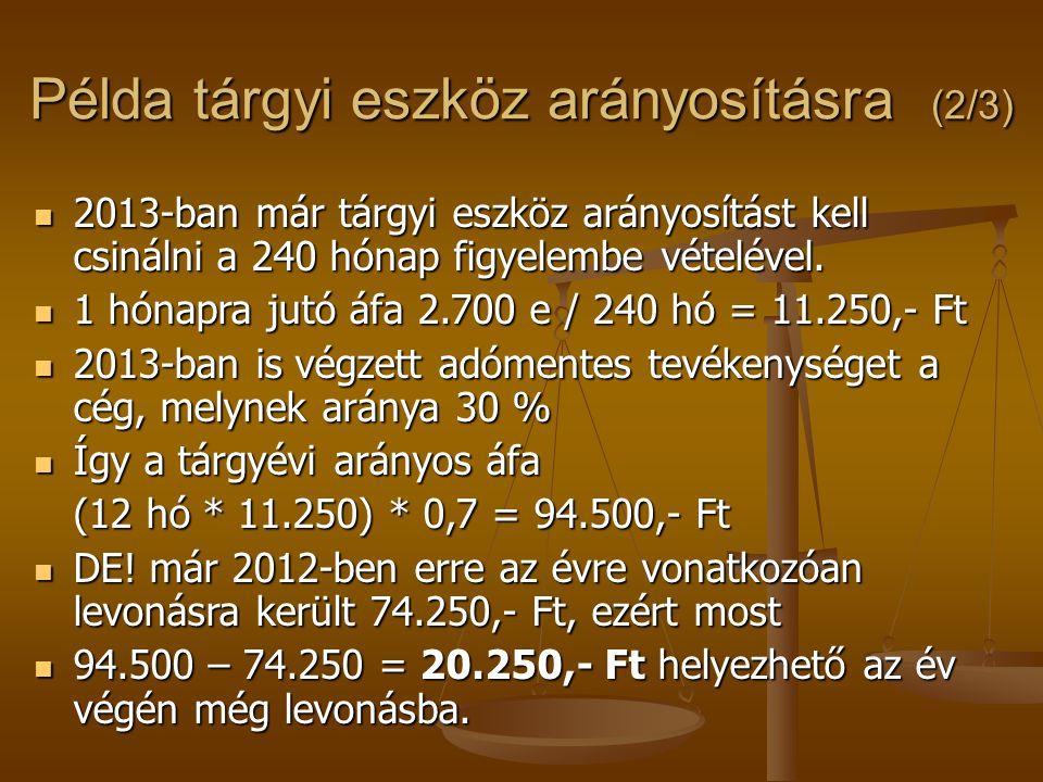  2013-ban már tárgyi eszköz arányosítást kell csinálni a 240 hónap figyelembe vételével.  1 hónapra jutó áfa 2.700 e / 240 hó = 11.250,- Ft  2013-b