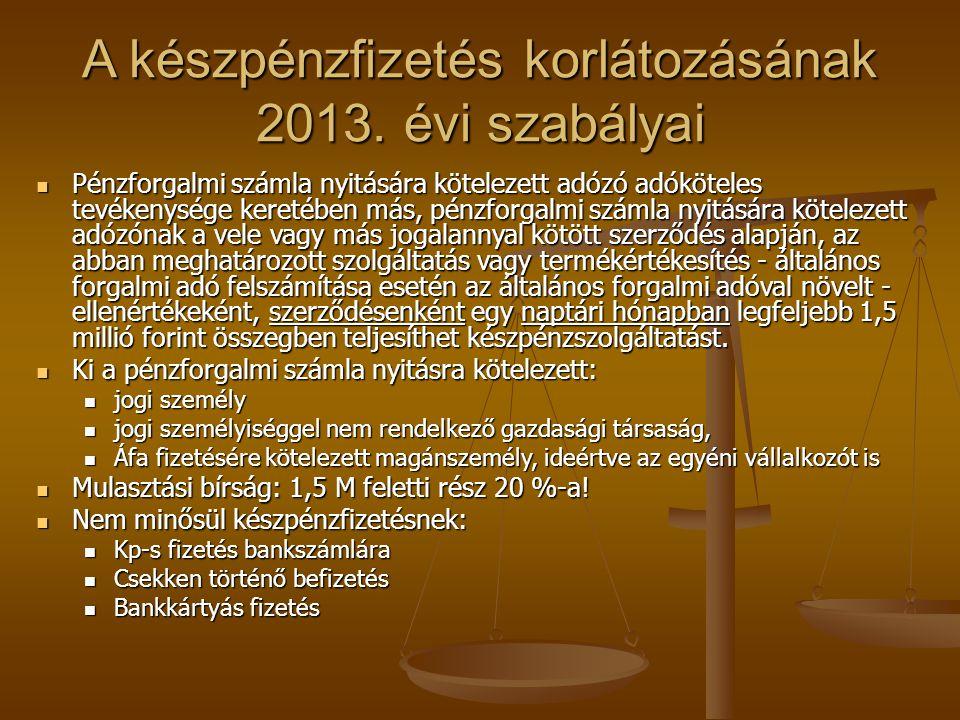 A készpénzfizetés korlátozásának 2013. évi szabályai  Pénzforgalmi számla nyitására kötelezett adózó adóköteles tevékenysége keretében más, pénzforga