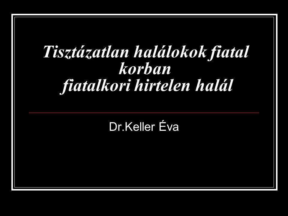 Tisztázatlan halálokok fiatal korban fiatalkori hirtelen halál Dr.Keller Éva