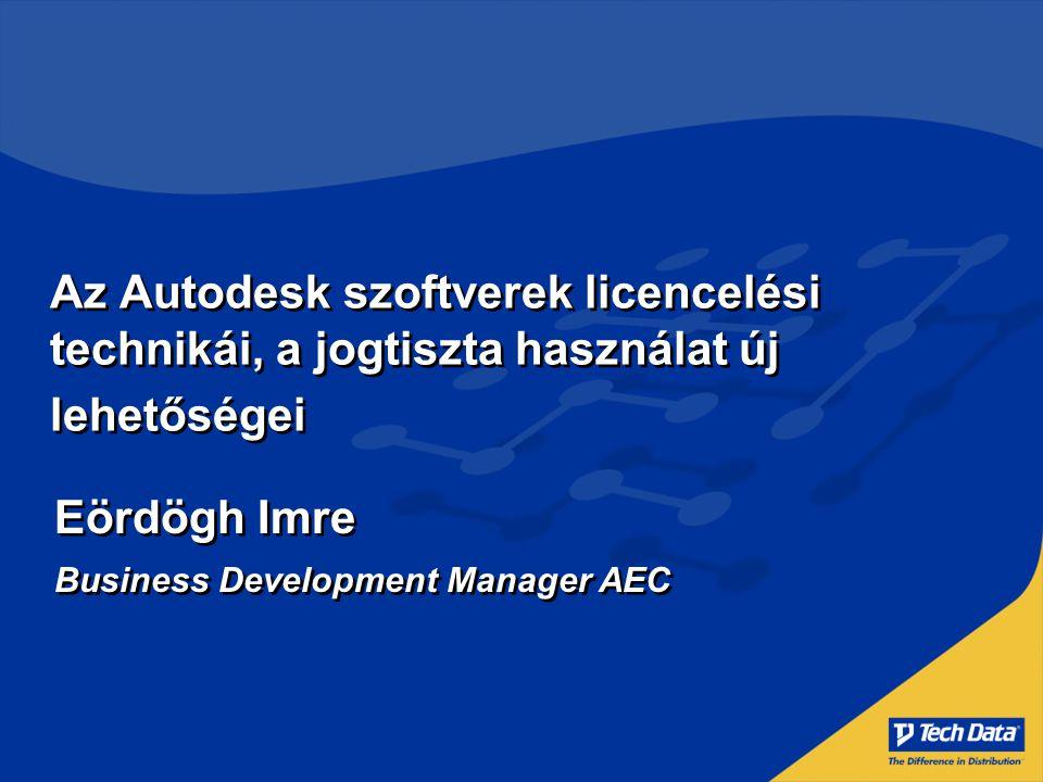 Az Autodesk szoftverek licencelési technikái, a jogtiszta használat új lehetőségei Eördögh Imre Business Development Manager AEC Eördögh Imre Business Development Manager AEC