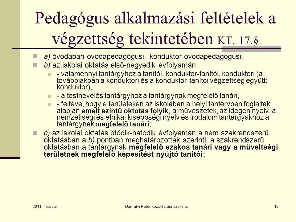 Bánfalvi Péter közoktatási szakértő10 Pedagógus alkalmazási feltételek a végzettség tekintetében KT. 17.§  a) óvodában óvodapedagógusi, konduktor-óvo