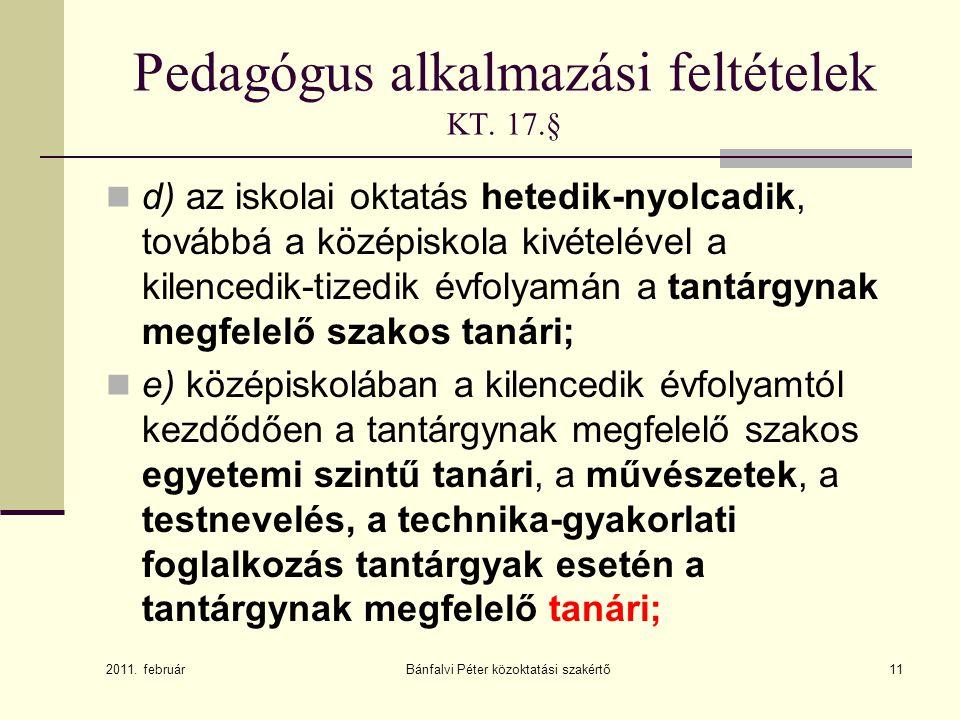 Pedagógus alkalmazási feltételek KT. 17.§  d) az iskolai oktatás hetedik-nyolcadik, továbbá a középiskola kivételével a kilencedik-tizedik évfolyamán