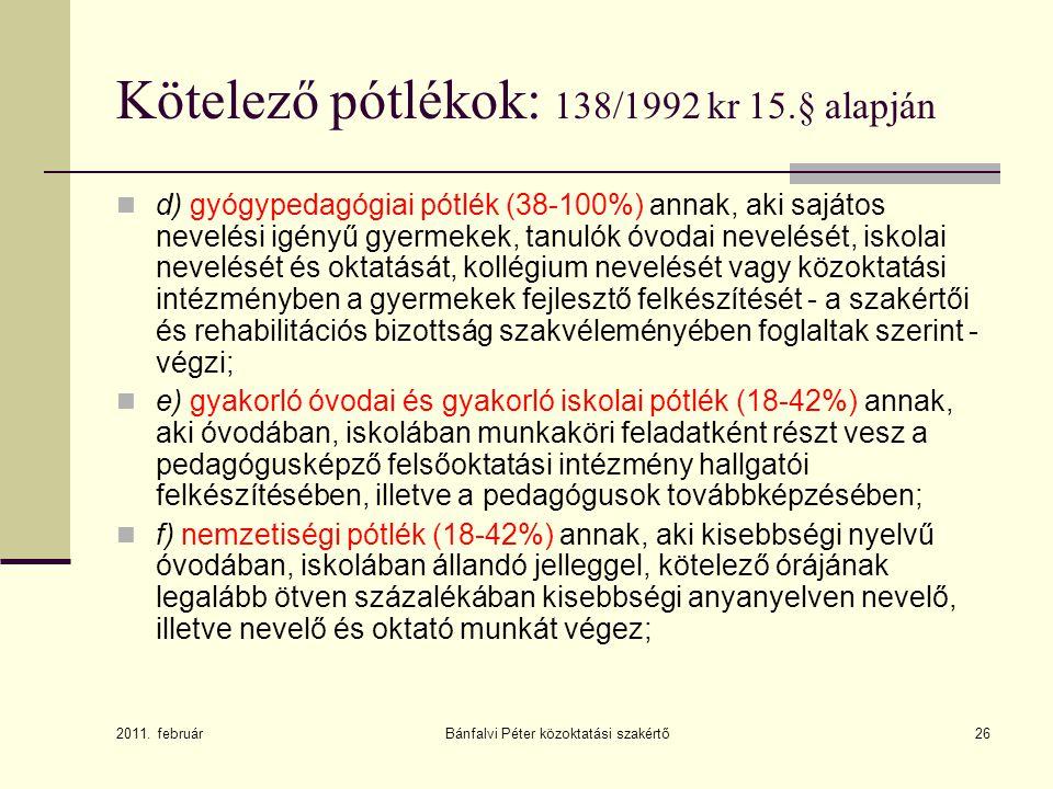 Bánfalvi Péter közoktatási szakértő26 Kötelező pótlékok: 138/1992 kr 15.§ alapján  d) gyógypedagógiai pótlék (38-100%) annak, aki sajátos nevelési ig