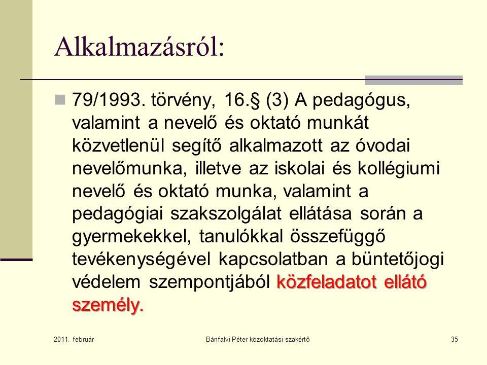 Bánfalvi Péter közoktatási szakértő35 Alkalmazásról: közfeladatot ellátó személy.  79/1993. törvény, 16.§ (3) A pedagógus, valamint a nevelő és oktat