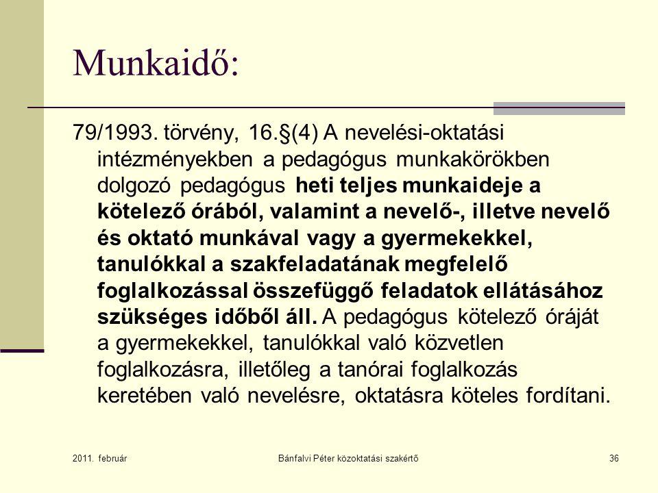 Bánfalvi Péter közoktatási szakértő36 Munkaidő: 79/1993. törvény, 16.§(4) A nevelési-oktatási intézményekben a pedagógus munkakörökben dolgozó pedagóg