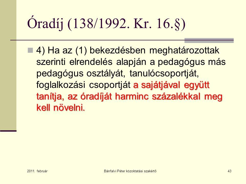 Bánfalvi Péter közoktatási szakértő43 Óradíj (138/1992. Kr. 16.§) a sajátjával együtt tanítja, az óradíját harminc százalékkal meg kell növelni.  4)