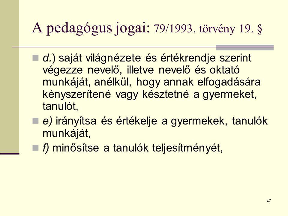47 A pedagógus jogai: 79/1993.törvény 19.