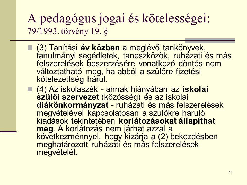 51 A pedagógus jogai és kötelességei: 79/1993. törvény 19. §  (3) Tanítási év közben a meglévő tankönyvek, tanulmányi segédletek, taneszközök, ruháza