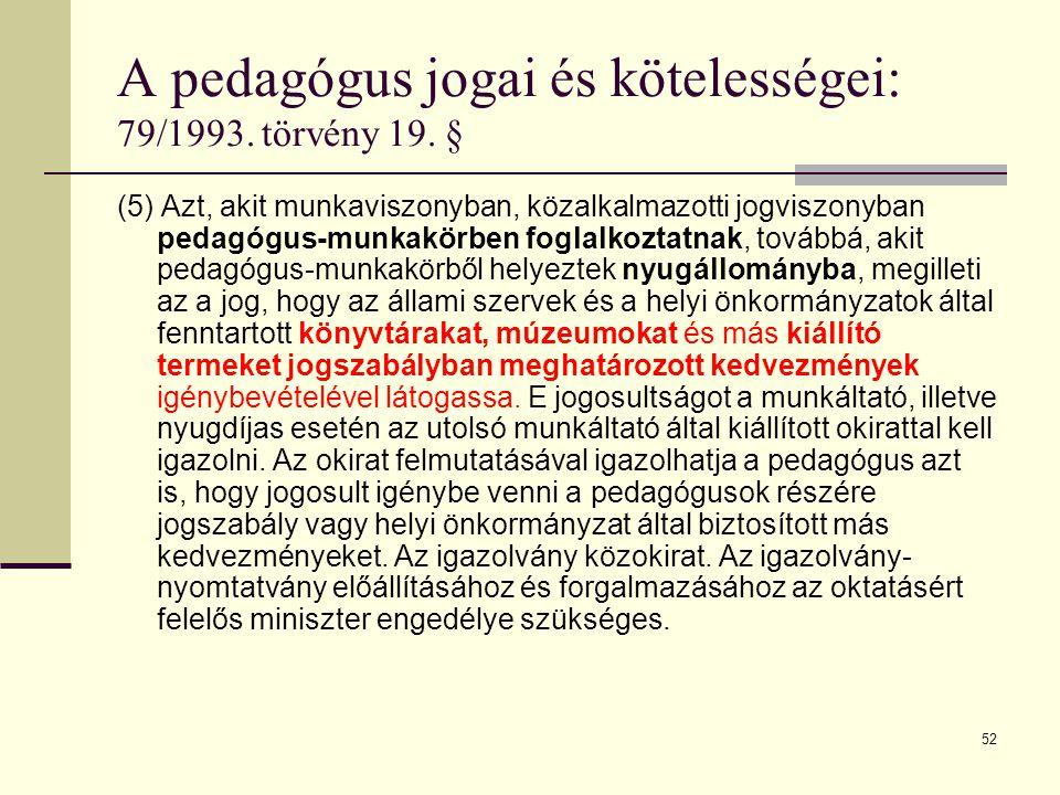 52 A pedagógus jogai és kötelességei: 79/1993.törvény 19.