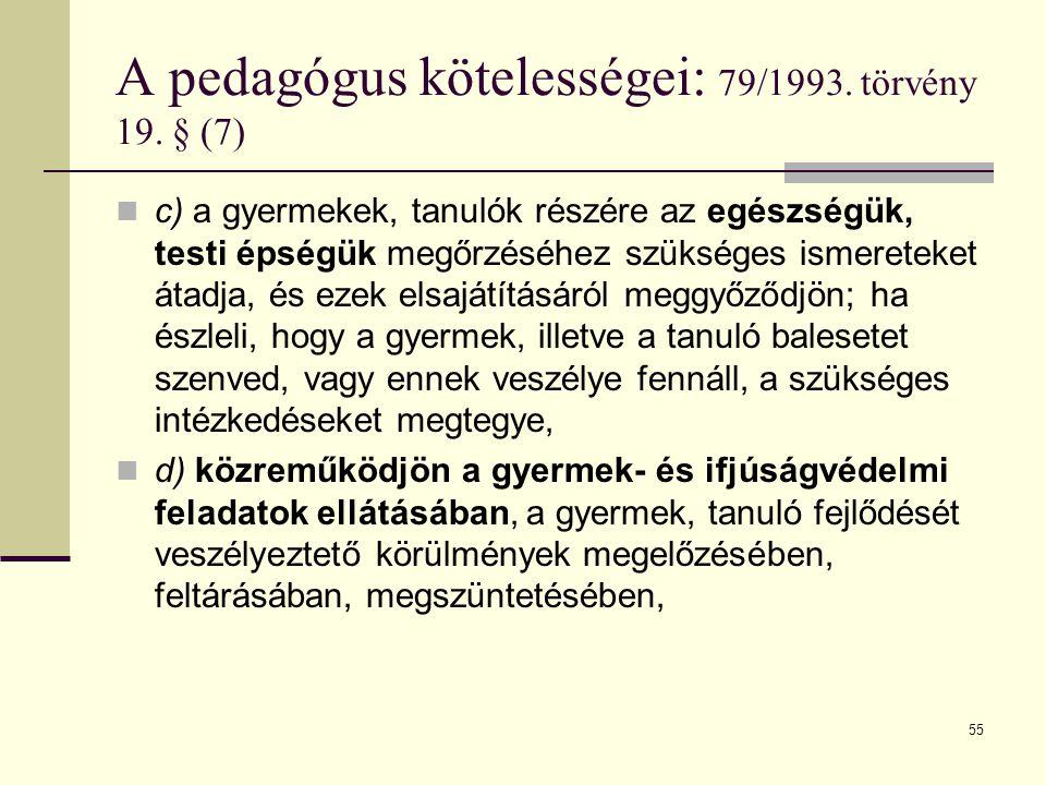55 A pedagógus kötelességei: 79/1993. törvény 19. § (7)  c) a gyermekek, tanulók részére az egészségük, testi épségük megőrzéséhez szükséges ismerete