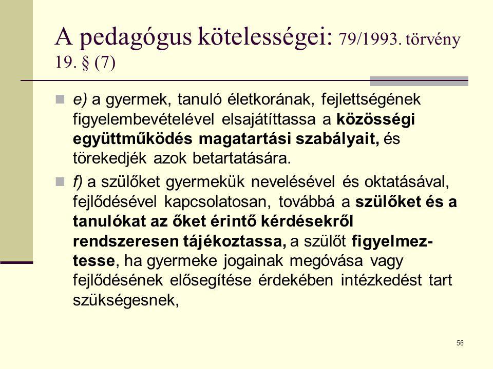 56 A pedagógus kötelességei: 79/1993.törvény 19.