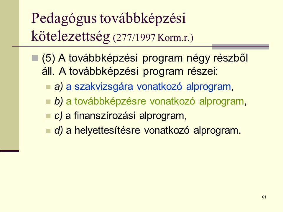 61 Pedagógus továbbképzési kötelezettség (277/1997 Korm.r.)  (5) A továbbképzési program négy részből áll.