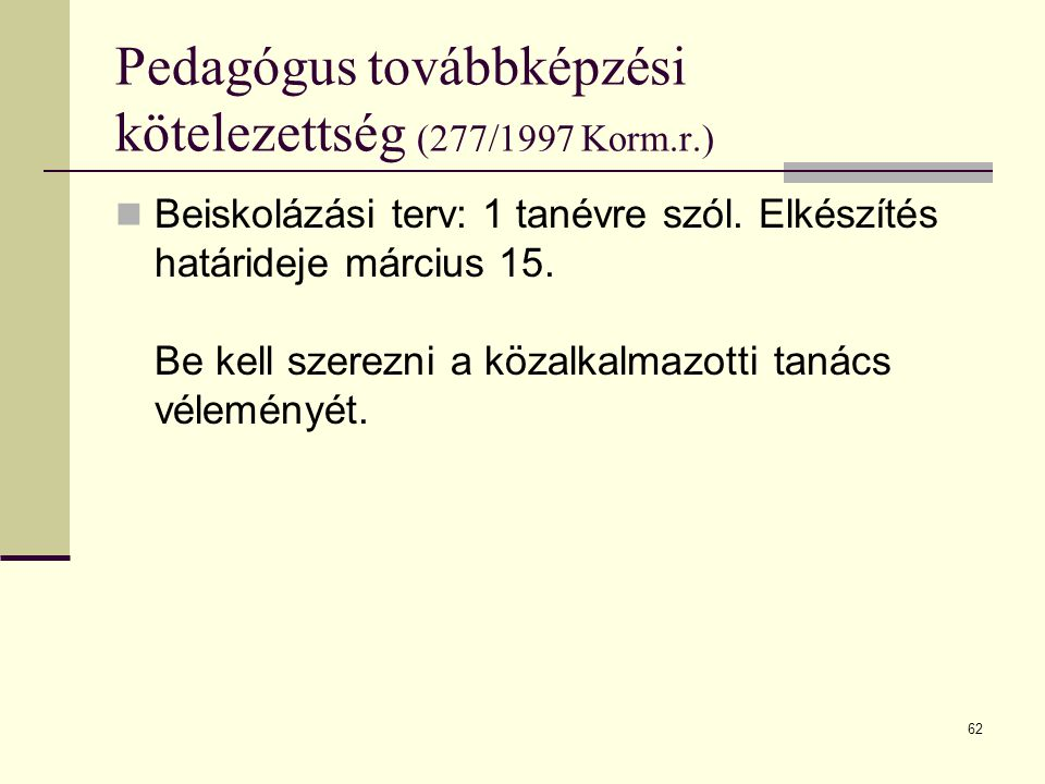 62 Pedagógus továbbképzési kötelezettség (277/1997 Korm.r.)  Beiskolázási terv: 1 tanévre szól.