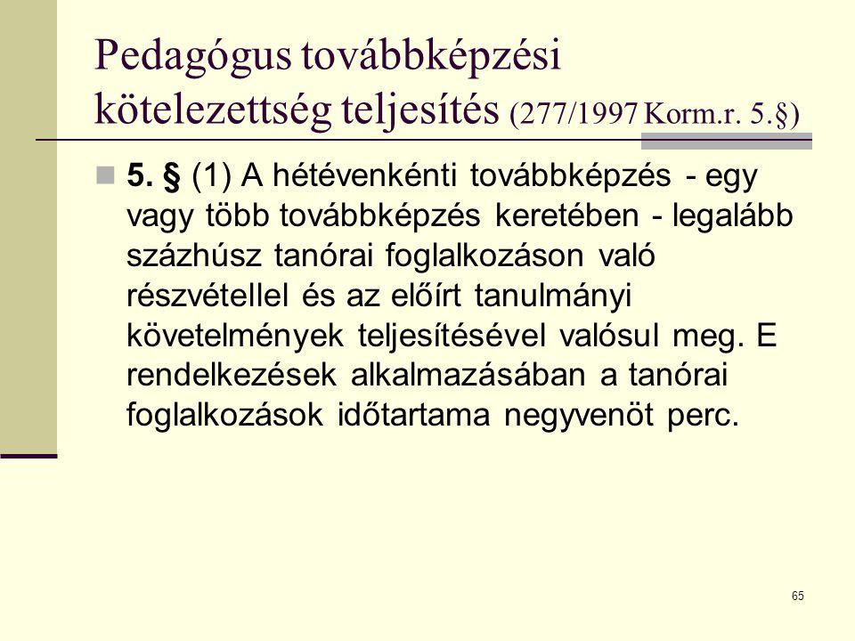 65 Pedagógus továbbképzési kötelezettség teljesítés (277/1997 Korm.r.