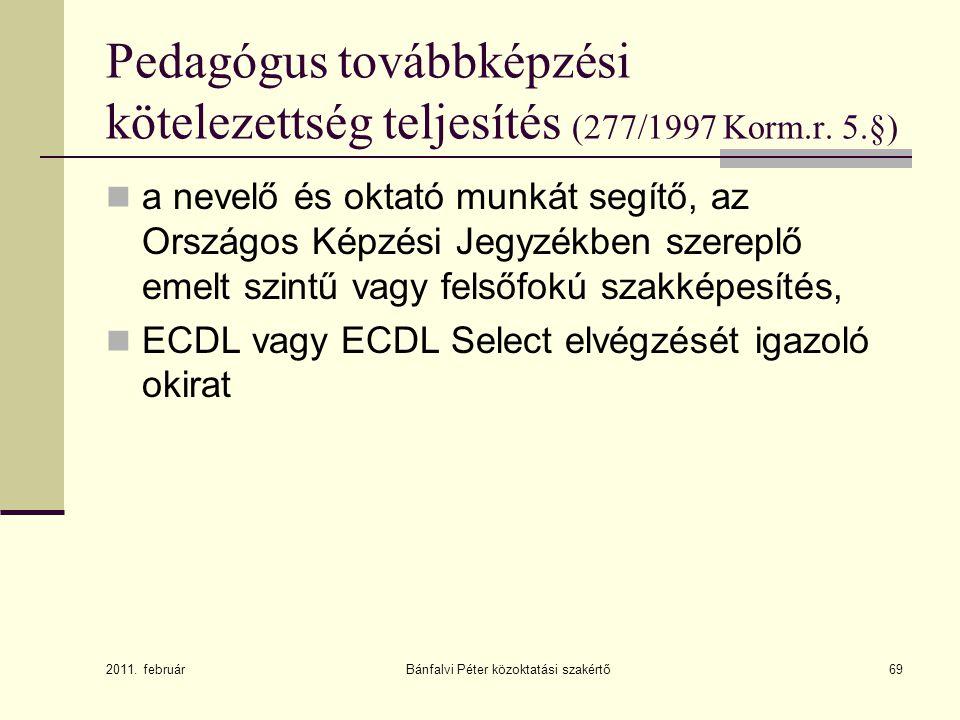  a nevelő és oktató munkát segítő, az Országos Képzési Jegyzékben szereplő emelt szintű vagy felsőfokú szakképesítés,  ECDL vagy ECDL Select elvégzését igazoló okirat 2011.