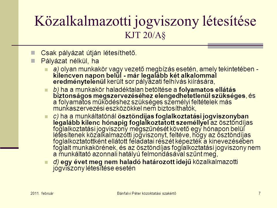 7 Közalkalmazotti jogviszony létesítése KJT 20/A§  Csak pályázat útján létesíthető.