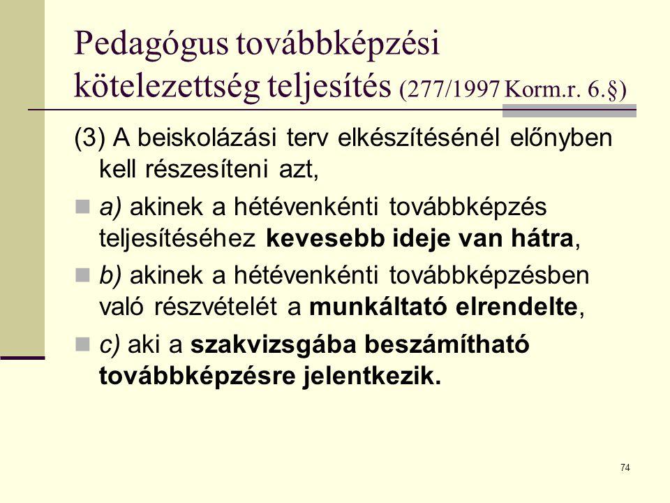 74 Pedagógus továbbképzési kötelezettség teljesítés (277/1997 Korm.r. 6.§) (3) A beiskolázási terv elkészítésénél előnyben kell részesíteni azt,  a)