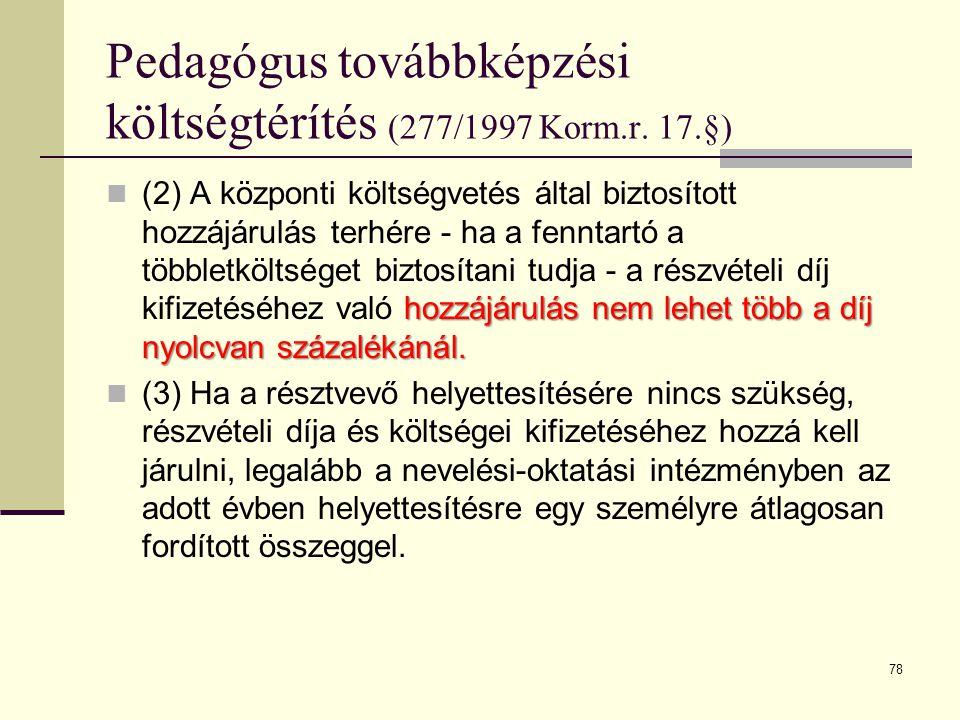 78 Pedagógus továbbképzési költségtérítés (277/1997 Korm.r. 17.§) hozzájárulás nem lehet több a díj nyolcvan százalékánál.  (2) A központi költségvet