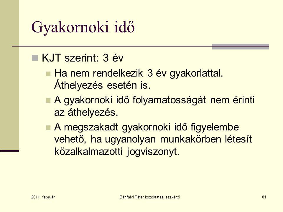 Bánfalvi Péter közoktatási szakértő81 Gyakornoki idő  KJT szerint: 3 év  Ha nem rendelkezik 3 év gyakorlattal.