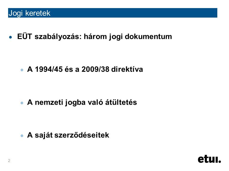 3 Jogi keretek A DIREKTÍVÁK ● 94/45 vagy 2009/38 .