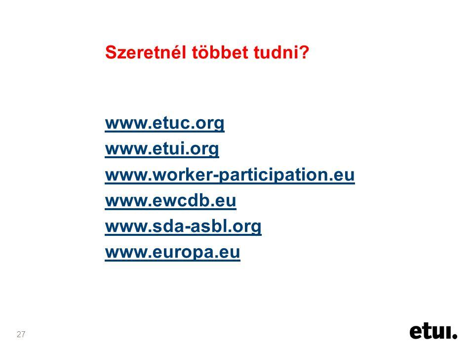 27 Szeretnél többet tudni? www.etuc.org www.etui.org www.worker-participation.eu www.ewcdb.eu www.sda-asbl.org www.europa.eu
