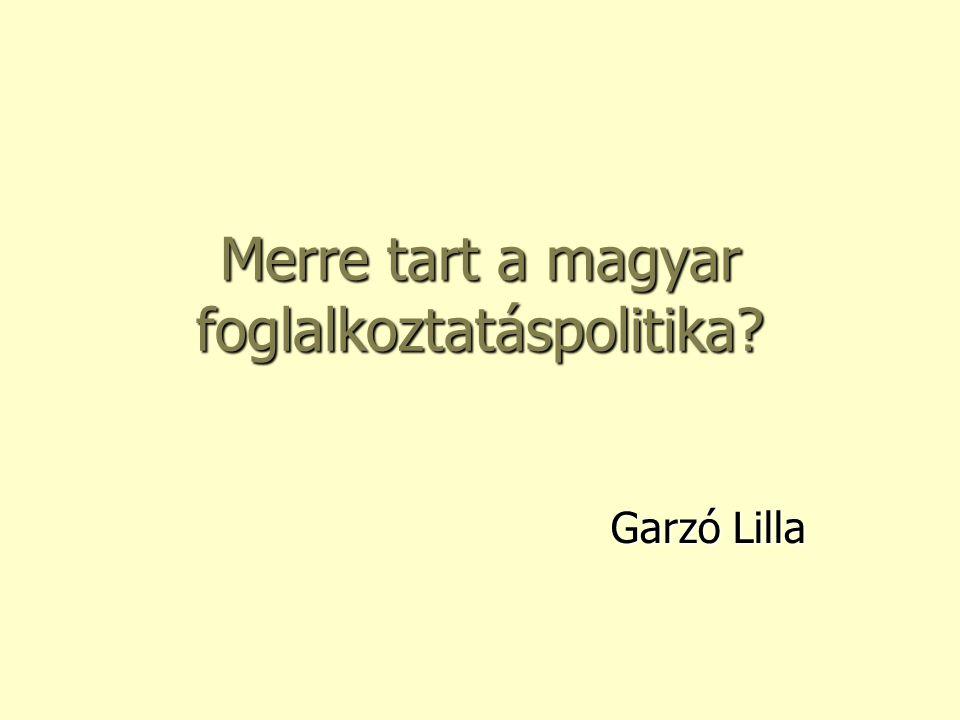Merre tart a magyar foglalkoztatáspolitika Garzó Lilla
