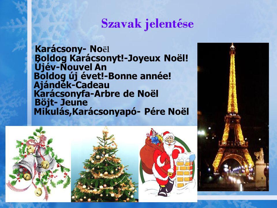 Szavak jelentése Karácsony- No ël Boldog Karácsonyt!-Joyeux Noël! Újév-Nouvel An Boldog új évet!-Bonne année! Ajándék-Cadeau Karácsonyfa-Arbre de Noël