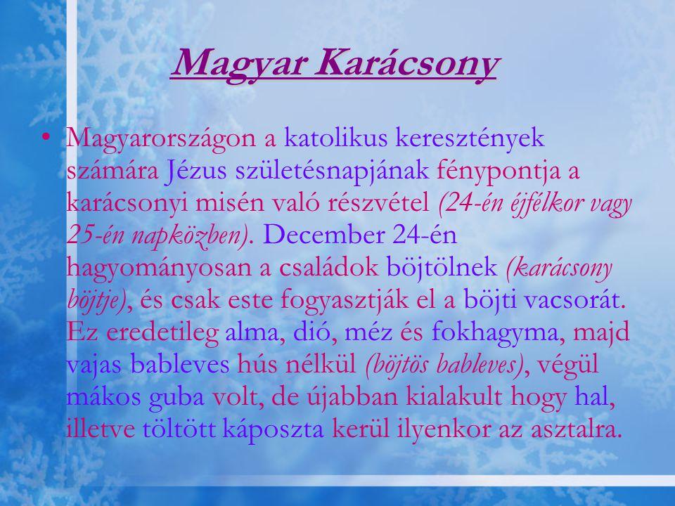 Magyar Karácsony •Magyarországon a katolikus keresztények számára Jézus születésnapjának fénypontja a karácsonyi misén való részvétel (24-én éjfélkor